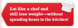 Eat like a chef and still lose weight without spending hours in the kitchen!