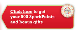 Click here to get your 500 SparkPoints and bonus gifts